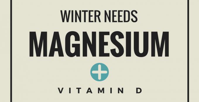 Winter Needs Magnesium and Vitamin D
