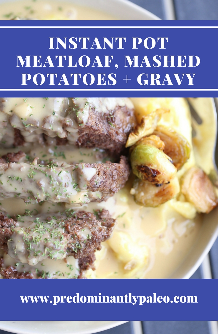One Pot Instant Pot Meatloaf, Mashed Potatoes, and Gravy